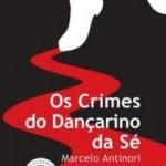 Resenha: Os Crimes do Dançarino da Sé – Marcelo Antinori
