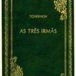 Resenha: As Três Irmãs – Anton Tchekhov
