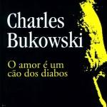 Resenha: O Amor é um Cão dos Diabos – Charles Bukowski