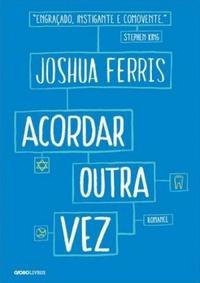 Resenha: Acordar Outra Vez - Joshua Ferris
