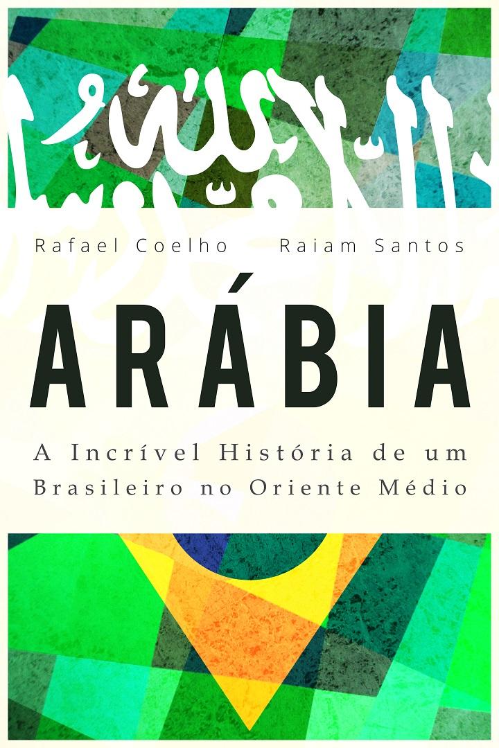 Resenha: Arábia - A Incrível História de um Brasileiro no Oriente Médio - Rafael Coelho