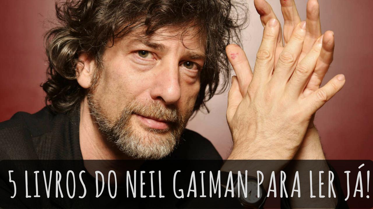 5 livros do Neil Gaiman para ler já!