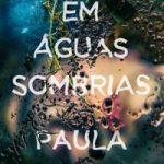 Resenha: Em Águas Sombrias – Paula Hawkins