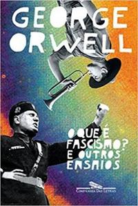 Resenha: O Que é Fascismo? E Outros Ensaios - George Orwell