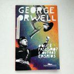 Resenha: O Que é Fascismo? E Outros Ensaios – George Orwell
