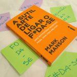 Resenha: A sutil arte de ligar o f*da-se – Mark Manson