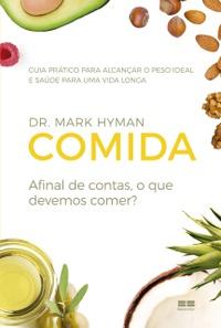 Comida: Afinal de Contas, o Que Devemos Comer? - Mark Hyman