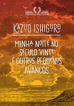 Resenha: Minha Noite no Século Vinte e Outros Pequenos Avanços - Kazuo Ishiguro