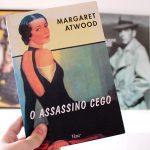 Resenha: O Assassino Cego – Margaret Atwood