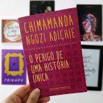 Resenha: O Perigo de uma História Única – Chimamanda Ngozi Adichie