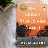 Resenha: Um Lugar Bem Longe Daqui - Delia Owens