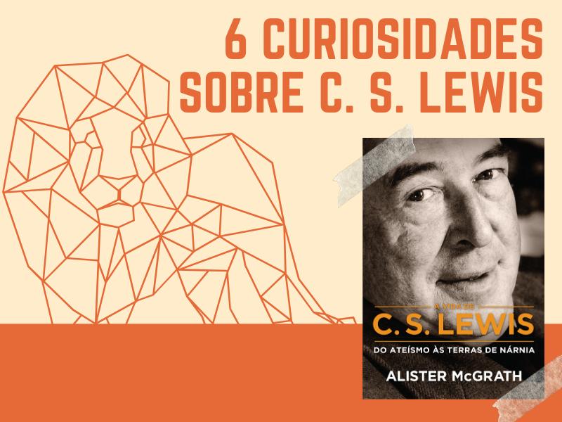 6 curiosidades sobre a vida de C. S. Lewis